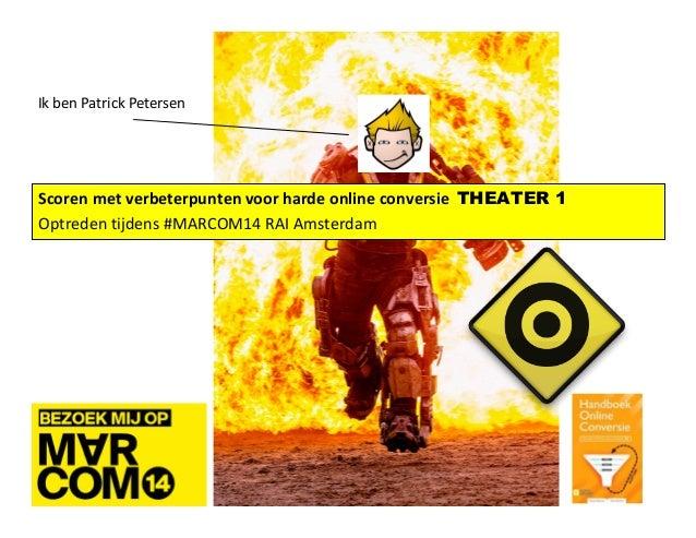 1 Scoren met verbeterpunten voor harde online conversie THEATER 1 Optreden tijdens #MARCOM14 RAI Amsterdam Ik ben Patrick ...