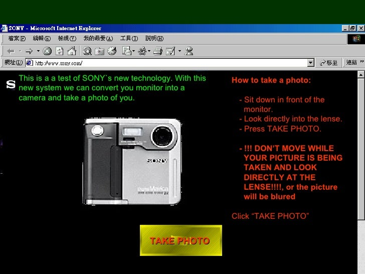 TAKE PHOTO  <ul><li>How to take a photo: </li></ul><ul><ul><li>- Sit down in front of the monitor. </li></ul></ul><ul><ul>...