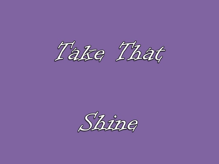 Take that   shine lyrics