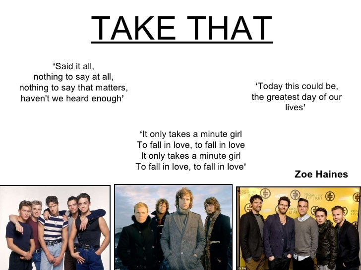 TAKE THAT ' Today this could be, the greatest day of our lives '   ' Said it all, nothing to say at all, nothing to say th...