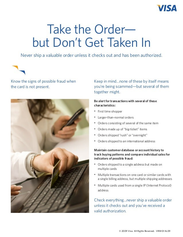 Take the Order— but Don't Get Taken In Never ship a valuable order unless it checks out and has been authorized.  Know the...