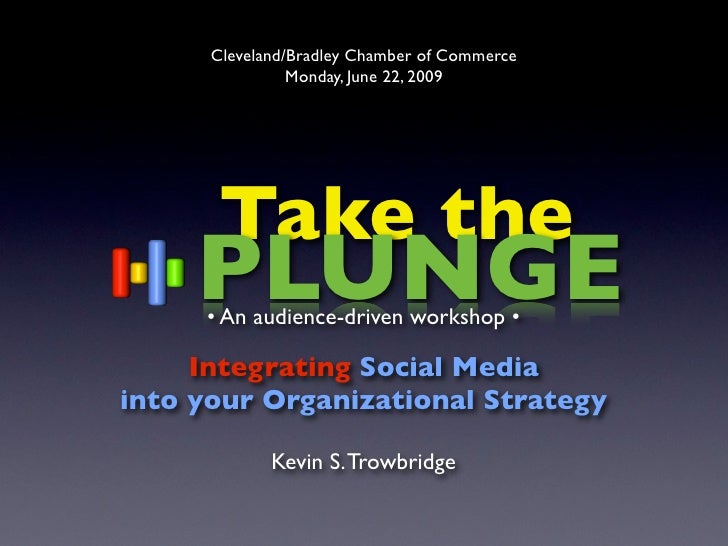 Cleveland/Bradley Chamber of Commerce                 Monday, June 22, 2009            Take the      PLUNGE      • An audi...