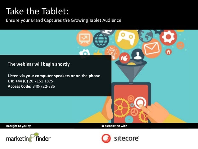 Brought to you by In association with Take the Tablet: Ensure your Brand Captures the Growing Tablet Audience The webinar ...
