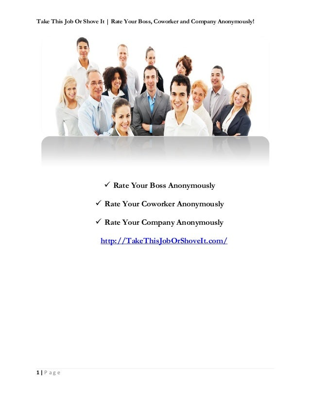 Take This Job Or Shove It | Rate Your Boss, Coworker and Company Anonymously! 1 | P a g e  Rate Your Boss Anonymously  R...