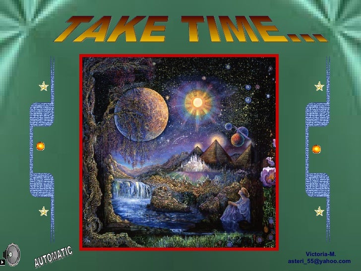 TAKE TIME... Victoria-M. [email_address] AUTOMATIC