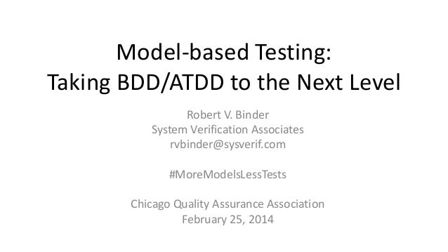 Model-based Testing: Taking BDD/ATDD to the Next Level Robert V. Binder System Verification Associates rvbinder@sysverif.c...