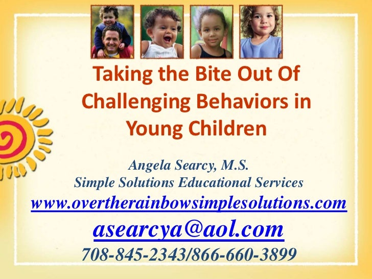 Taking the Bite Out Of Challenging Behaviors in Young Children<br />Angela Searcy, M.S.Simple Solutions Educational Servic...