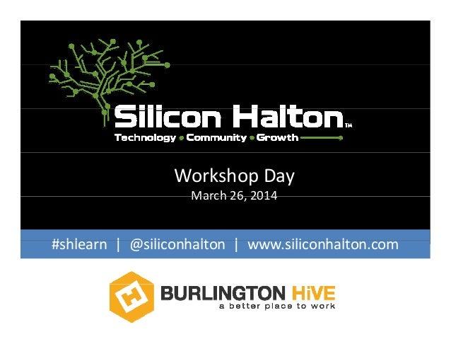 WorkshopDay March 26 2014March26,2014 # hl | @ ili h lt | ili h lt#shlearn |@siliconhalton |www.siliconhalton.com