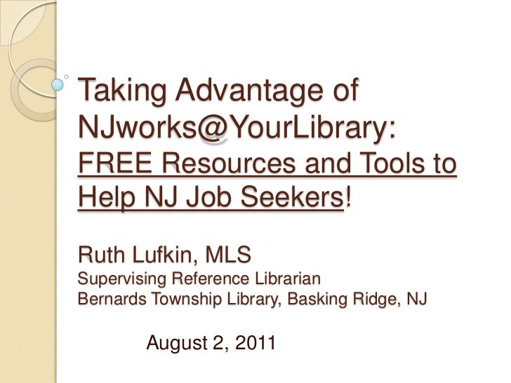 Taking Advantage of NJworks@YourLibrary: FREE Resources and Tools to Help NJ Job Seekers! Ruth Lufkin, MLSSupervising Refe...