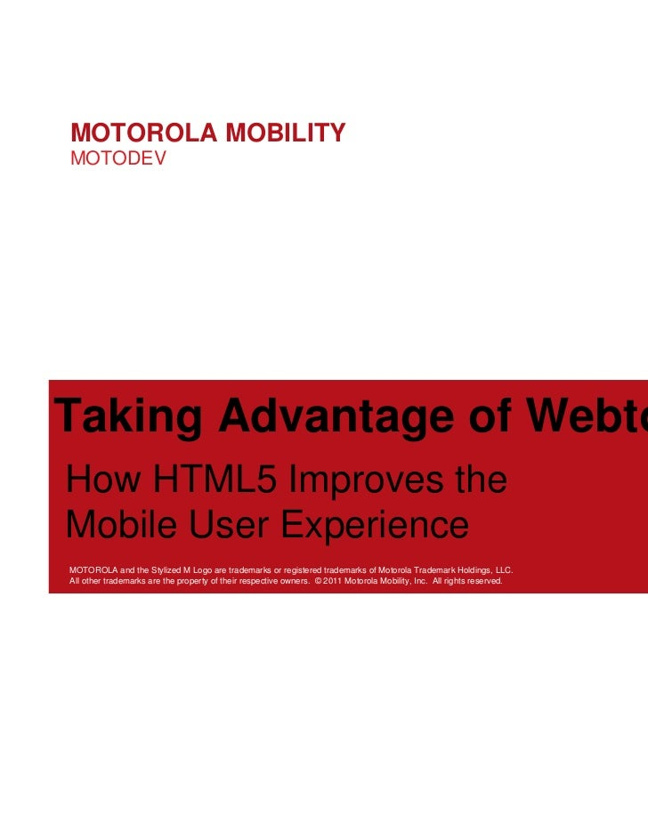 MOTOROLA MOBILITY MOTODEV How HTML5 Improves the Mobile User Experience MOTOROLA and the Stylized M Logo are trademarks or...