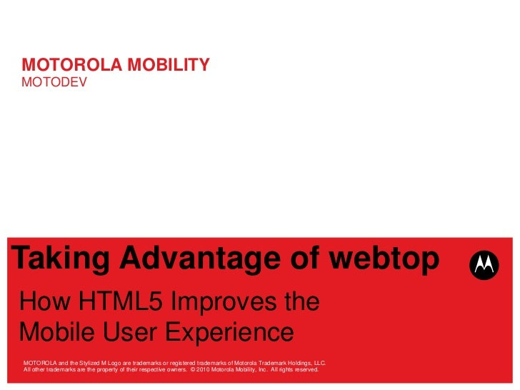 MOTOROLA MOBILITYMOTODEVTaking Advantage of webtopHow HTML5 Improves theMobile User ExperienceMOTOROLA and the Stylized M ...