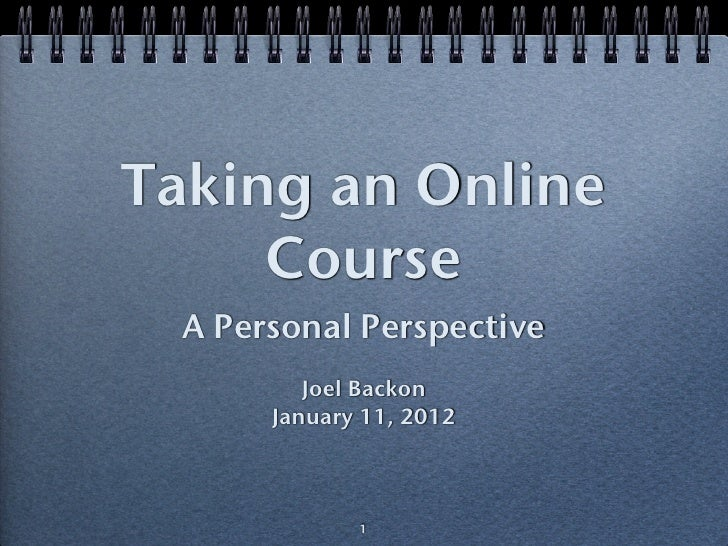 Taking an Online     Course  A Personal Perspective          Joel Backon       January 11, 2012              1