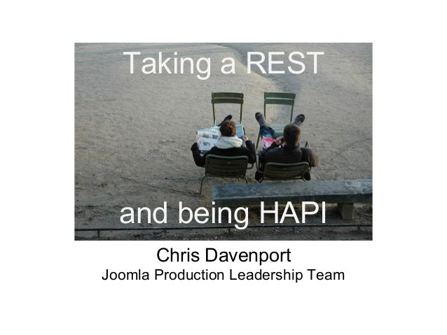 and being HAPITaking a RESTChris DavenportJoomla Production Leadership Team