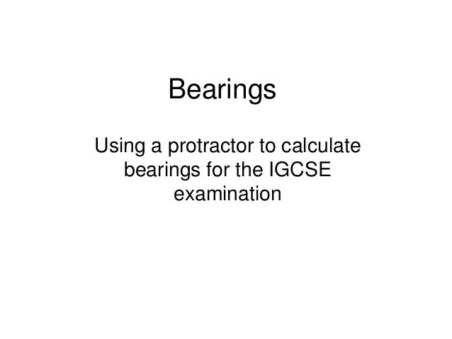 Bearings Using a protractor to calculate bearings for the IGCSE examination