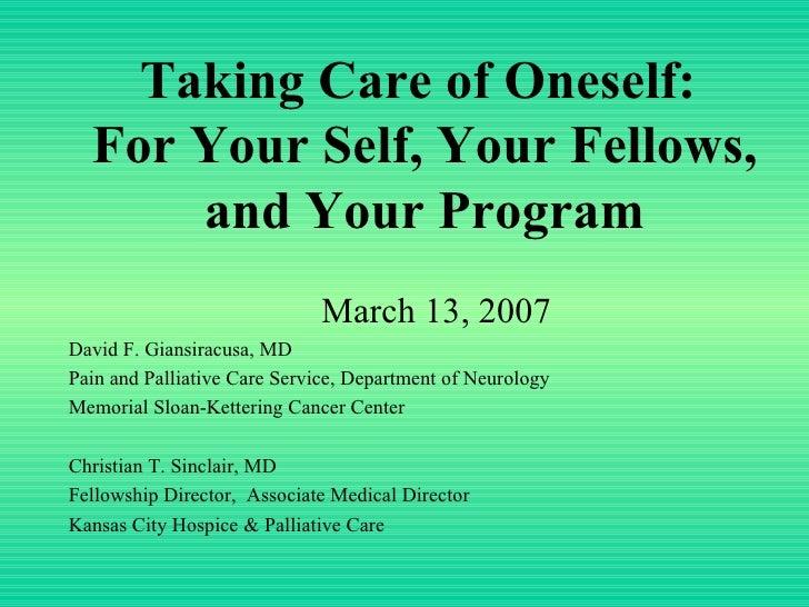 Taking Care of Oneself:  For Your Self, Your Fellows, and Your Program <ul><li>March 13, 2007 </li></ul><ul><li>David F. G...