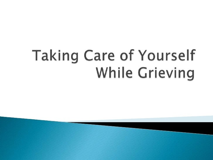 Taking Care of Yourself While Grieving<br />