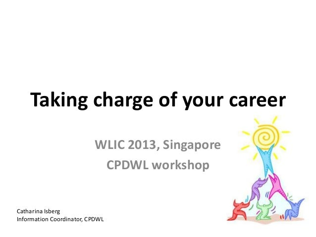 Taking charge of your career introduction, WLIC 2013, Singapore