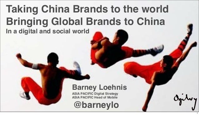 Body levelTaking China Brands to the worldBringing Global Brands to ChinaIn a digital and social worldBarney LoehnisASIA P...