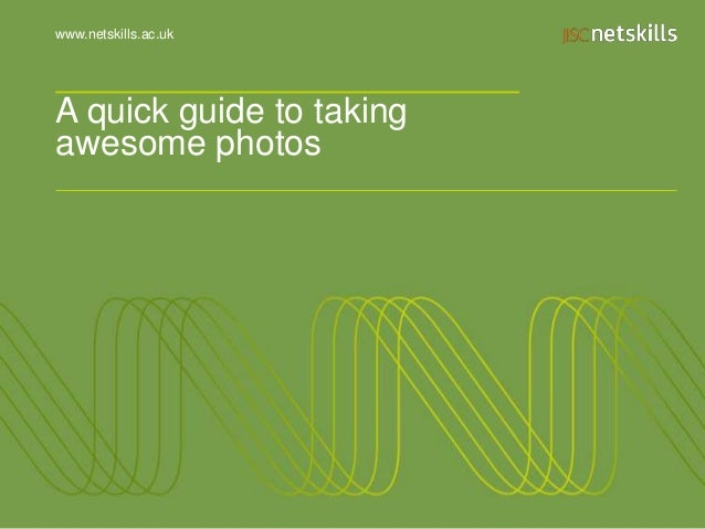 www.netskills.ac.uk  A quick guide to taking awesome photos