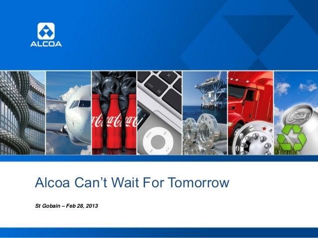 Alcoa Can't Wait For Tomorrow St Gobain – Feb 28, 2013