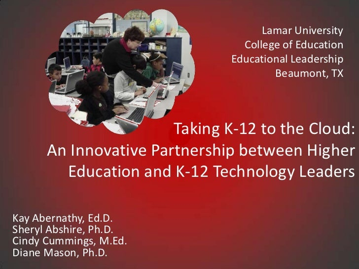 Lamar University<br />College of Education<br />Educational LeadershipBeaumont, TX<br />Taking K-12 to the Cloud: An Innov...