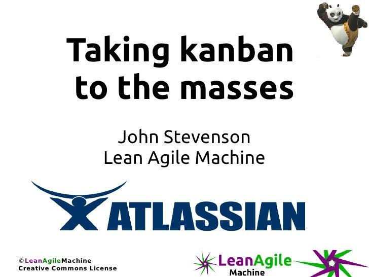 Taking kanban to the masses - Agile Cambridge 2011