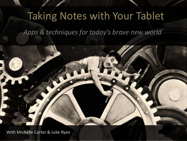 Taking Notes with Your Tablet Apps & techniques for today's brave new world With Michelle Carter & Julie Ryan