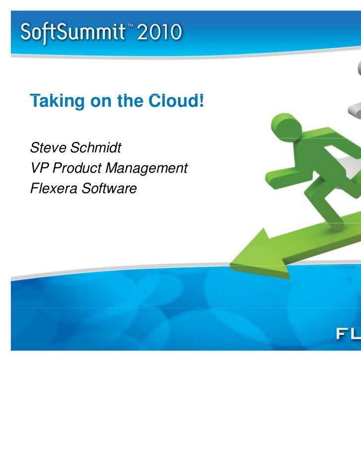 Taking on the Cloud!T ki      th Cl d!Steve SchmidtVP Product ManagementFlexera Software