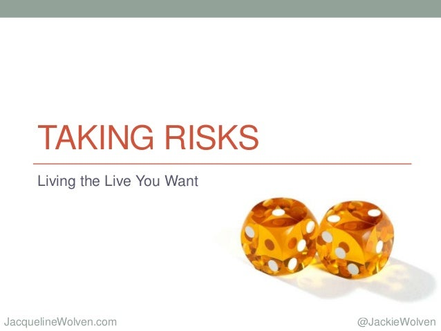 @JackieWolvenJacquelineWolven.com TAKING RISKS Living the Live You Want