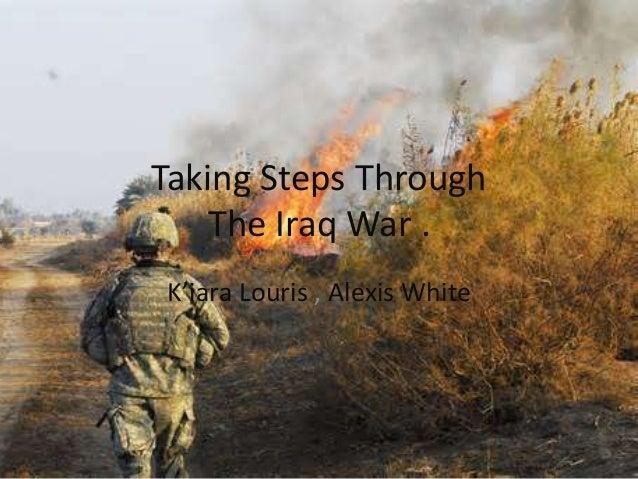 Taking Steps Through The Iraq War . K'iara Louris , Alexis White