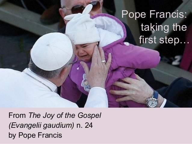 Pope Francis: taking the first step… From The Joy of the Gospel (Evangelii gaudium) n. 24 by Pope Francis