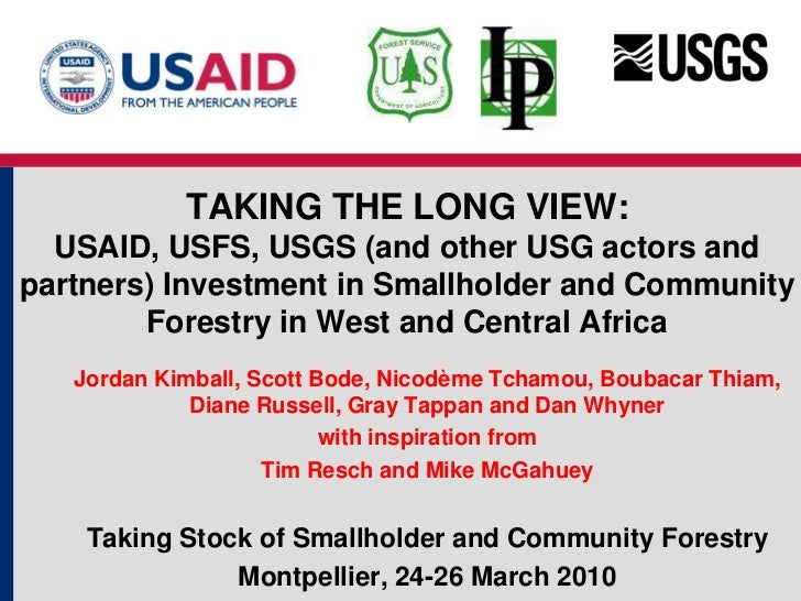 TAKING THE LONG VIEW:USAID, USFS, USGS (and other USG actors and partners) Investment in Smallholder and Community Forestr...