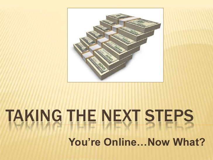 Taking the next steps<br />You're Online…Now What?<br />