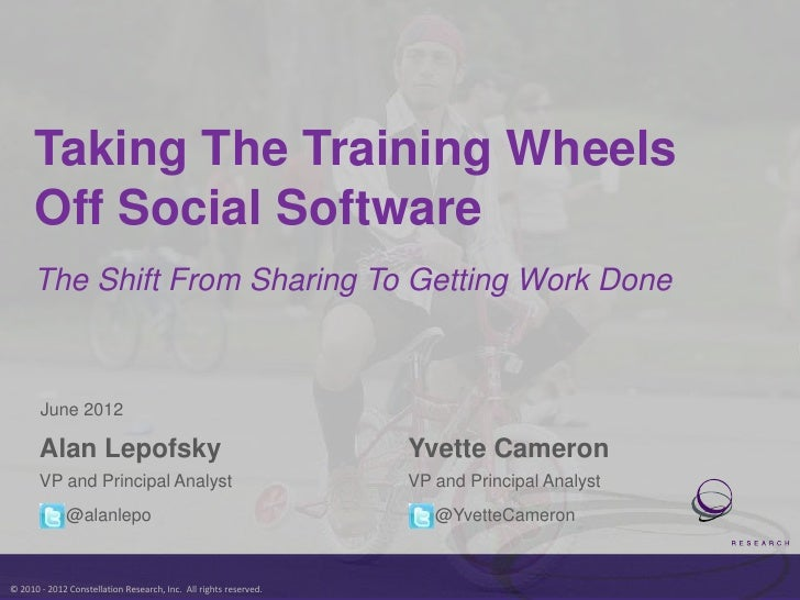 Taking The Training Wheels      Off Social Software      The Shift From Sharing To Getting Work Done       June 2012      ...