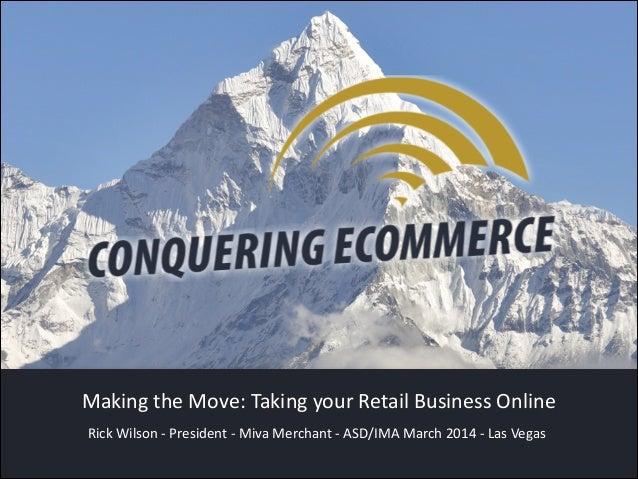 Rick Wilson -‐ President -‐ Miva Merchant -‐ ASD/IMA March 2014 -‐ Las Vegas Making the Move: Taking ...