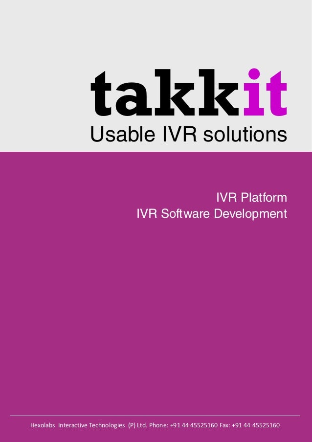 takkitUsable IVR solutions IVR Platform IVR Software Development Hexolabs Interactive Technologies (P) Ltd. Phone: +91 44 ...