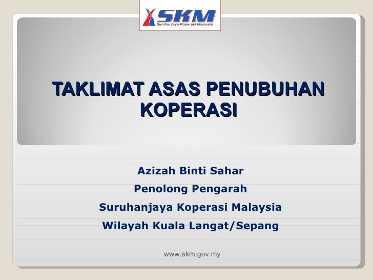TAKLIMAT ASAS PENUBUHAN KOPERASI Azizah Binti Sahar Penolong Pengarah Suruhanjaya Koperasi Malaysia Wilayah Kuala Langat/S...