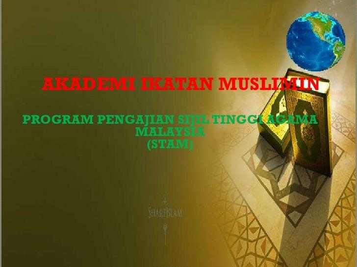 AKADEMI IKATAN MUSLIMIN PROGRAM PENGAJIAN SIJIL TINGGI AGAMA MALAYSIA (STAM)