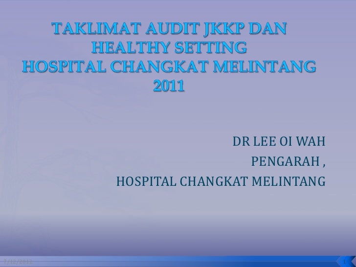 DR LEE OI WAH                              PENGARAH ,            HOSPITAL CHANGKAT MELINTANG7/12/2012                     ...