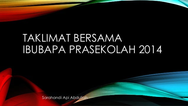 TAKLIMAT BERSAMA IBUBAPA PRASEKOLAH 2014  Sarahandi Api Abdullah