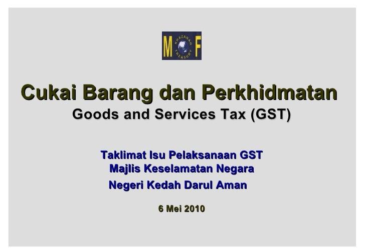 Cukai Barang dan Perkhidmatan  Goods and Services Tax (GST) Taklimat Isu Pelaksanaan GST Majlis Keselamatan Negara Negeri ...