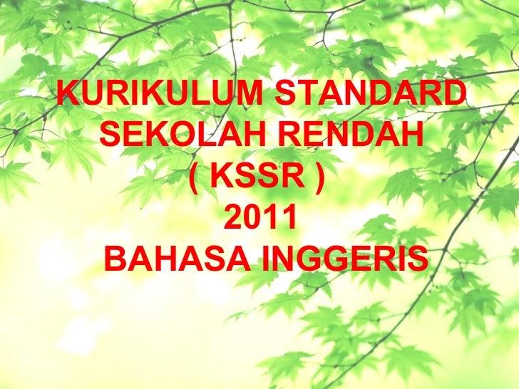 KURIKULUM STANDARD  SEKOLAH RENDAH      ( KSSR )         2011  BAHASA INGGERIS