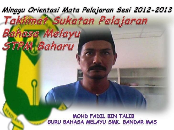 Taklimat Mata Pelajaran Bahasa Melayu STPM : Minggu Orientasi Pelajar 6 Bawah Sesi 2012-2013