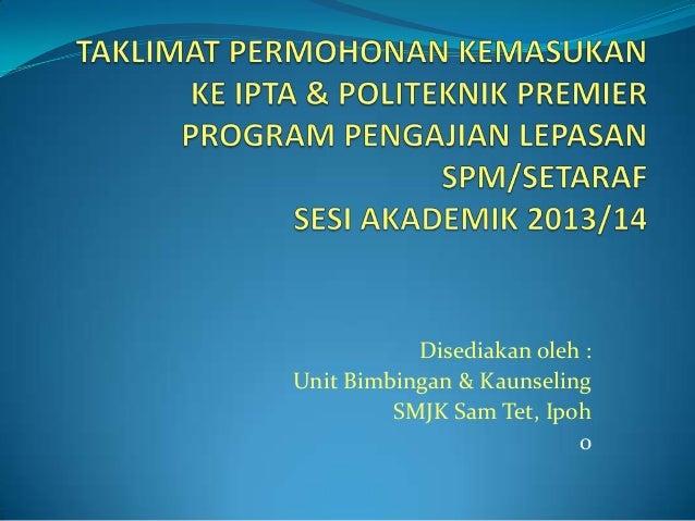 Disediakan oleh :Unit Bimbingan & Kaunseling         SMJK Sam Tet, Ipoh                          0