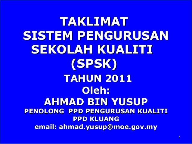 TAKLIMATSISTEM PENGURUSAN SEKOLAH KUALITI      (SPSK)      TAHUN 2011         Oleh:    AHMAD BIN YUSUPPENOLONG PPD PENGURU...