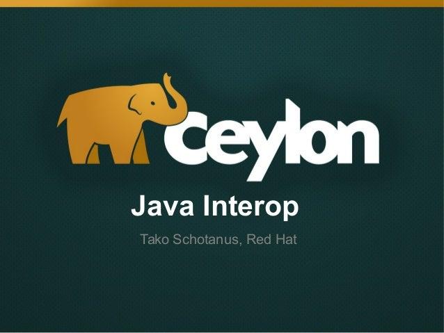 Ceylon/Java interop by Tako Schotanus