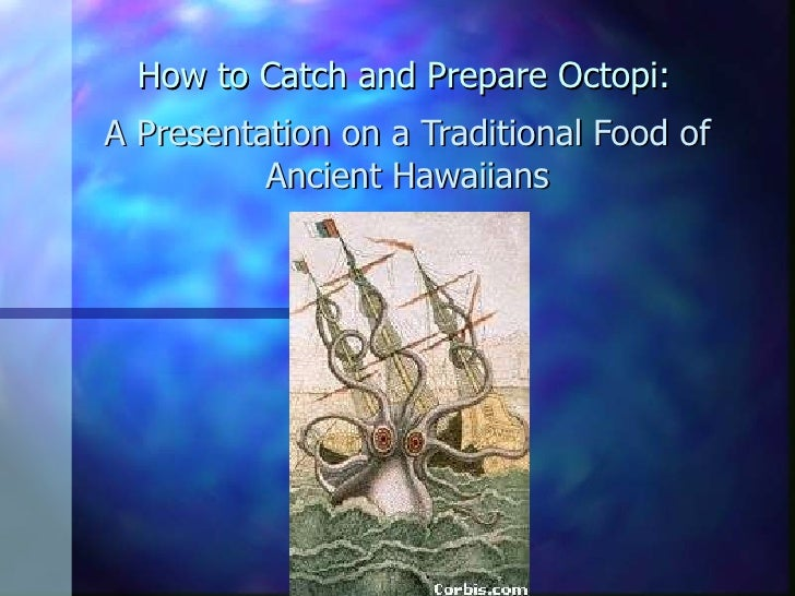 How to Catch and Prepare Octopi: A Presentation on a Traditional Food of Ancient Hawaiians