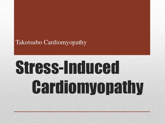 Takotsubo CardiomyopathyStress-Induced  Cardiomyopathy