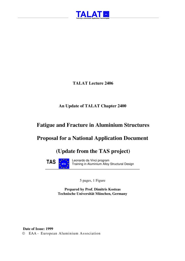 TALAT Lecture 2406                       An Update of TALAT Chapter 2400           Fatigue and Fracture in Aluminium Struc...