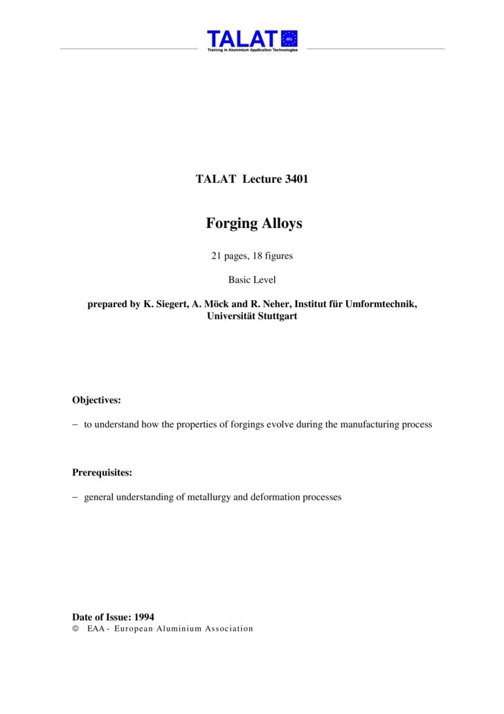TALAT Lecture 3401                                   Forging Alloys                                   21 pages, 18 figures...